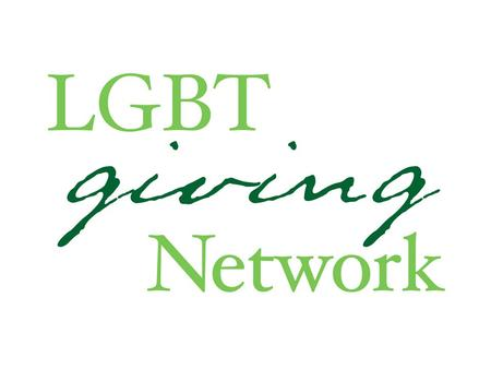 LGBT Giving Network The LGBT Giving Network was formed in 2007 to address the need for improved engagement between non-profit charities, donors and business.