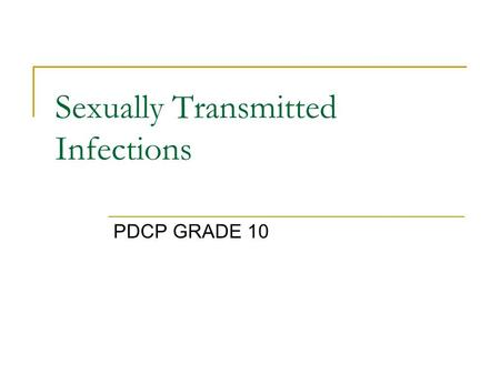 Sexually Transmitted Infections PDCP GRADE 10. What is an STI??  An STI is a sexually transmitted infection that is contracted through unprotected sex.