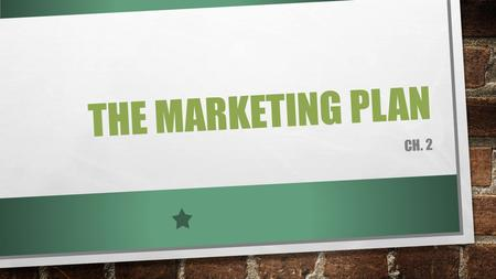 The marketing plan Ch. 2.