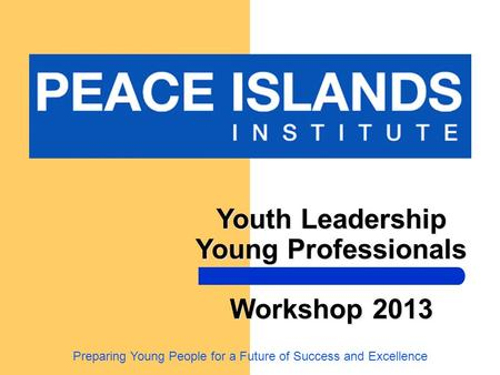 Youth Leadership Young Professionals Workshop 2013 Preparing Young People for a Future of Success and Excellence.