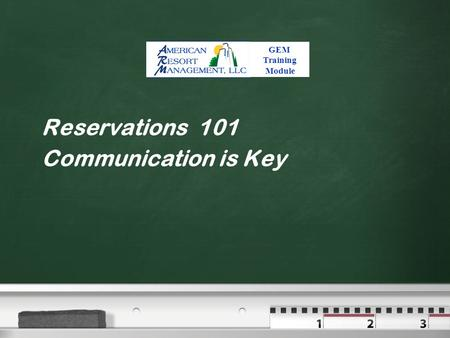 Reservations 101 Communication is Key GEM Training Module.