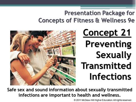 © 2011 McGraw-Hill Higher Education. All rights reserved. Presentation Package for Concepts of Fitness & Wellness 9e Concept 21 Preventing Sexually Transmitted.