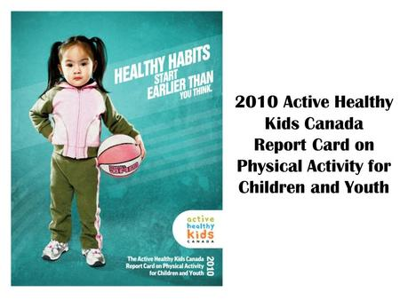 2010 Active Healthy Kids Canada Report Card on Physical Activity for Children and Youth.
