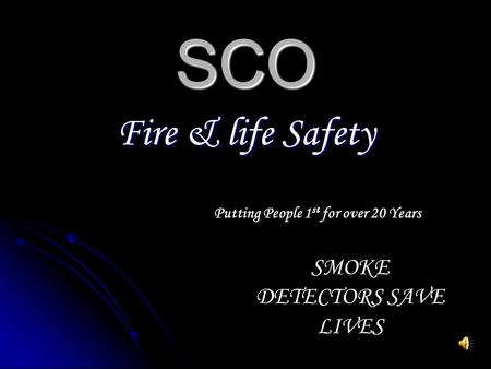 SCO Fire & life Safety Putting People 1 st for over 20 Years SMOKE DETECTORS SAVE LIVES.