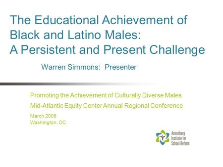 The Educational Achievement of Black and Latino Males: A Persistent and Present Challenge Promoting the Achievement of Culturally Diverse Males Mid-Atlantic.