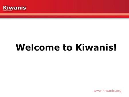 Www.kiwanis.org. What is Kiwanis? Kiwanis is a global organization of volunteers dedicated to changing the world one child and one community at a time.