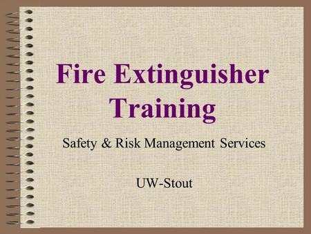 Fire Extinguisher Training Safety & Risk Management Services UW-Stout.