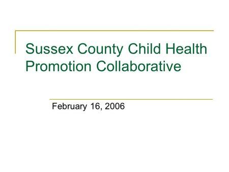 Sussex County Child Health Promotion Collaborative February 16, 2006.