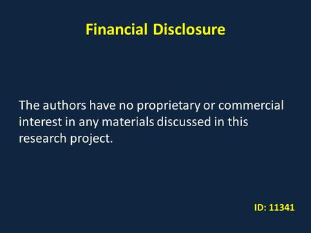 Financial Disclosure The authors have no proprietary or commercial interest in any materials discussed in this research project. ID: 11341.