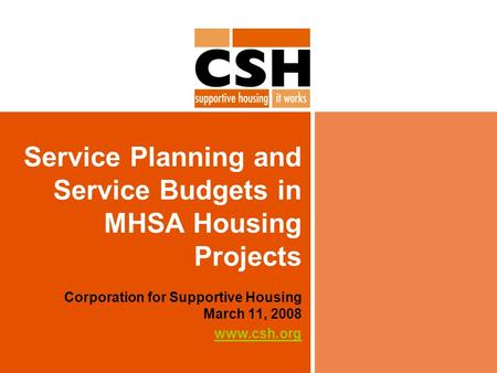 Service Planning and Service Budgets in MHSA Housing Projects Corporation for Supportive Housing March 11, 2008 www.csh.org.