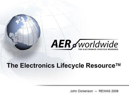 The Electronics Lifecycle Resource TM John Dickenson -- REWAS 2008.