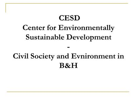 CESD CESD Center for Environmentally Sustainable Development - Civil Society and Evnironment in B&H.