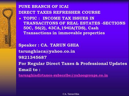 CA. Tarun Ghia PUNE BRANCH OF ICAI DIRECT TAXES REFRESHER COURSE  TOPIC : INCOME TAX ISSUES IN TRANSACITONS OF REAL ESTATES -SECTIONS 50C, 56(2), 43CA,194IA(TDS),