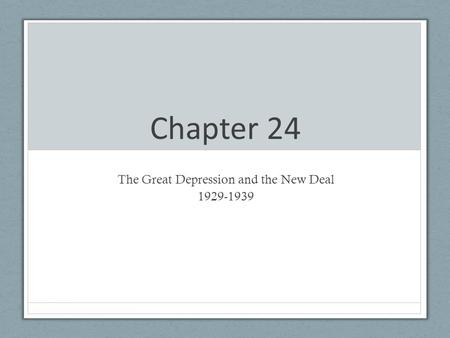 Chapter 24 The Great Depression and the <strong>New</strong> Deal 1929-1939.