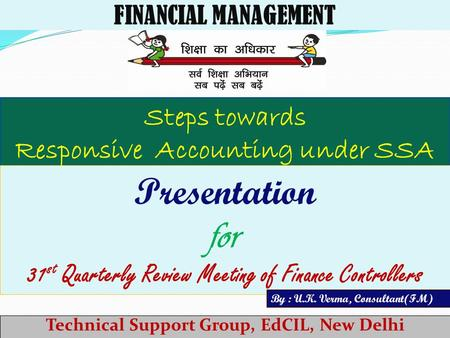 Technical Support Group, EdCIL, New Delhi FINANCIAL MANAGEMENT Steps towards Responsive Accounting under SSA Presentation for 31 st Quarterly Review Meeting.