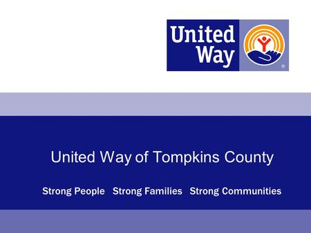 United Way of Tompkins County Strong People Strong Families Strong Communities.