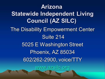 Arizona Statewide Independent Living Council (AZ SILC) The Disability Empowerment Center Suite 214 Suite 214 5025 E Washington Street Phoenix, AZ 85034.