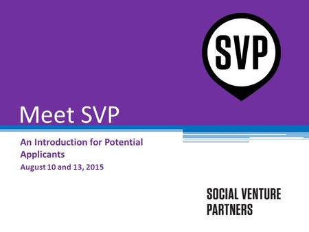 Meet SVP An Introduction for Potential Applicants August 10 and 13, 2015.