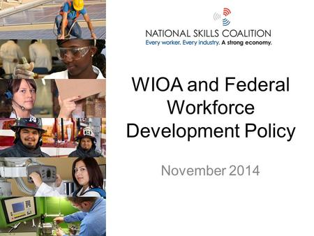 WIOA and Federal Workforce Development Policy November 2014.