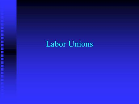 Labor Unions. Ideals Underlying Unions n Getting greater return for those who actually produce goods and services n Reduce the inequality of the distribution.