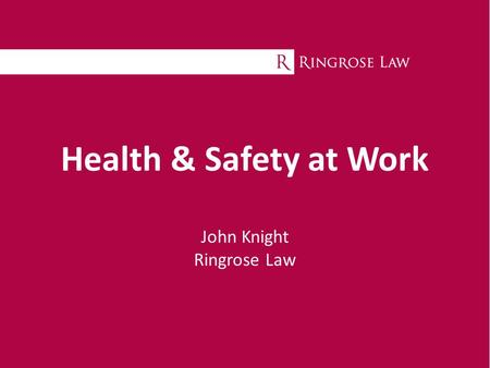Health & Safety at Work John Knight Ringrose Law.
