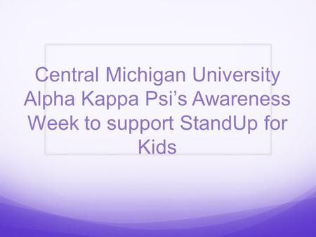 Central Michigan University Alpha Kappa Psi's Awareness Week to support StandUp for Kids.