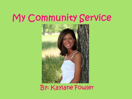 My Community Service By: Kaylane Fowler. What is Service Learning? Service-learning is a method of teaching, learning and reflecting that combines academic.