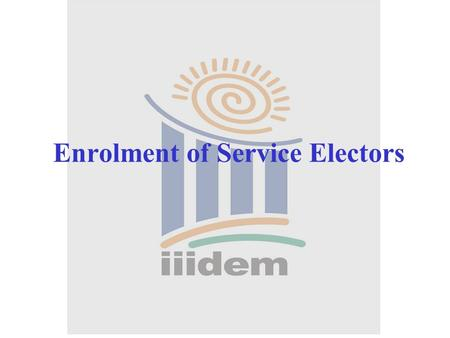 Enrolment of Service Electors. What do you understand by 'Service Voter'? A voter having service qualification.