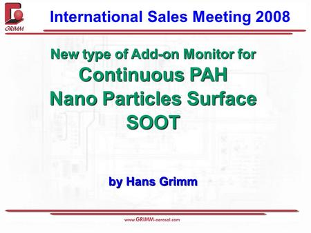 New type of Add-on Monitor for Continuous PAH Nano Particles Surface SOOT by Hans Grimm International Sales Meeting 2008.