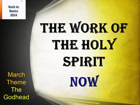 March Theme The Godhead The Work of the Holy Spirit NOW.