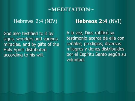 ~MEDITATION~ Hebrews 2:4 (NIV) God also testified to it by signs, wonders and various miracles, and by gifts of the Holy Spirit distributed according to.