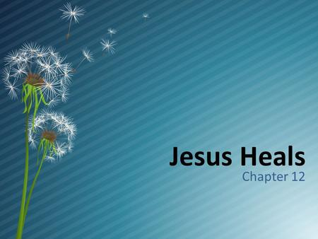 Jesus Heals Chapter 12. Introduction  Miracles: special signs of God's presence and power in him and in human history  Ex. Jesus walked on water  Jesus'