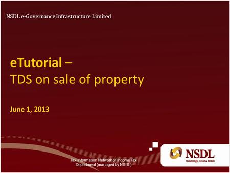 ETutorial – TDS on sale of property June 1, 2013 NSDL e-Governance Infrastructure Limited Tax Information Network of Income Tax Department (managed by.