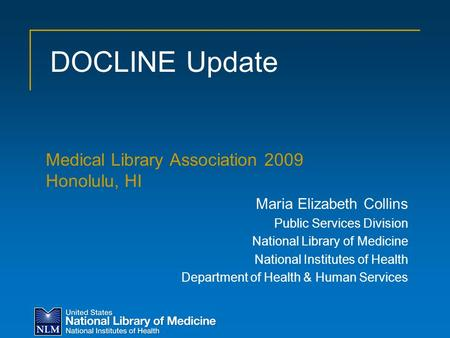 DOCLINE Update Medical Library Association 2009 Honolulu, HI Maria Elizabeth Collins Public Services Division National Library of Medicine National Institutes.