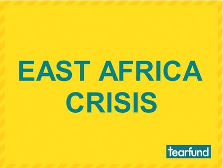 EAST AFRICA CRISIS. EAST AFRICA CRISIS – please pray.