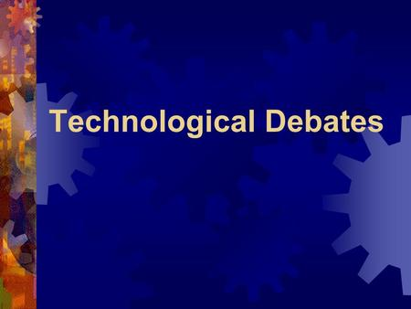 Technological Debates. Debate Unit Debate Procedure Opening Statement by affirmative (2 minute max) Opening Statement by opposition (2 minute max) Argument.