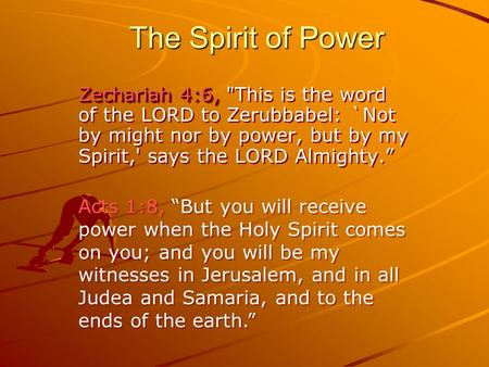 The Spirit of Power Zechariah 4:6, Zechariah 4:6, This is the word of the LORD to Zerubbabel: `Not by might nor by power, but by my Spirit,' says the.