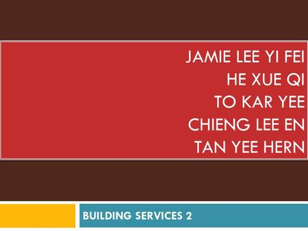 JAMIE LEE YI FEI HE XUE QI TO KAR YEE CHIENG LEE EN TAN YEE HERN BUILDING SERVICES 2.