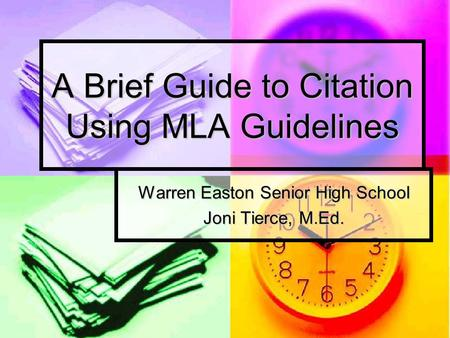 A Brief Guide to Citation Using MLA Guidelines Warren Easton Senior High School Joni Tierce, M.Ed.