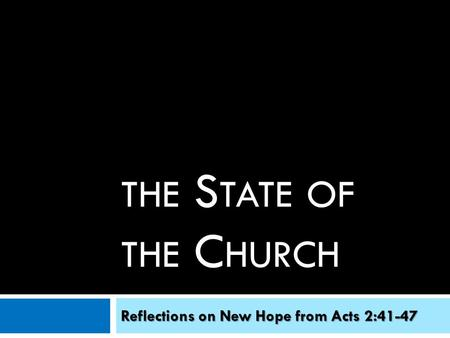 THE S TATE OF THE C HURCH Reflections on New Hope from Acts 2:41-47.