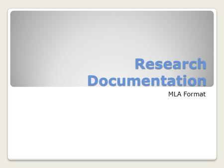 Research Documentation MLA Format. Research Documentation: MLA Format is presented in conjunction with the SF Writer, 4 th ed., by Ruszkiewicz, Seward,