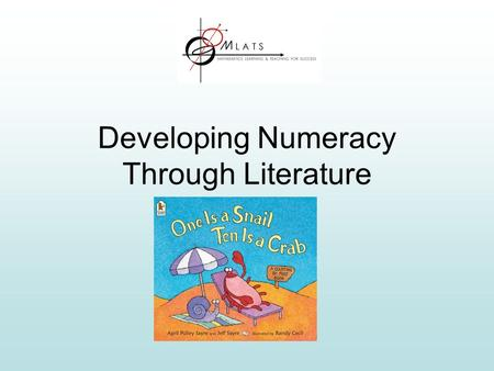 Developing Numeracy Through Literature. Why use children's books? Children love books They love the stories and the illustrations Books present many mathematical.