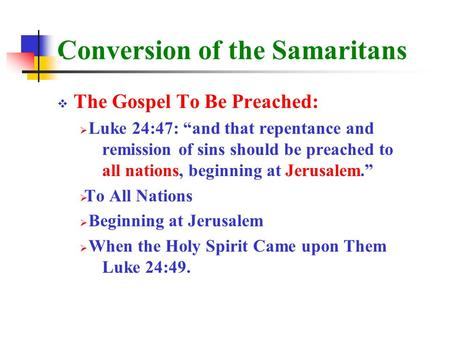 "Conversion of the Samaritans  The Gospel To Be Preached:  Luke 24:47: ""and that repentance and remission of sins should be preached to all nations, beginning."