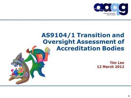 Company Confidential 1 AS9104/1 Transition and Oversight Assessment of Accreditation Bodies Tim Lee 12 March 2012.