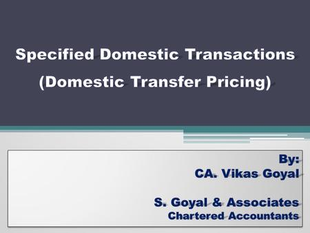 transfer pricing for domestic transactions in Introduction applicability of transfer pricing (tp) provisions was earlier limited to international transactions only with effect from april 1, 2013, the scope of transfer pricing provisions extended to specified domestic transactions (sdt.