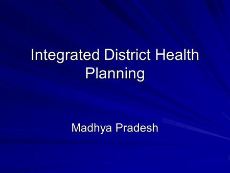 Integrated District Health Planning Madhya Pradesh.