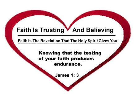 ___________________________________________________ Faith Is Trusting And Believing Faith Is The Revelation That The Holy Spirit Gives You Knowing that.