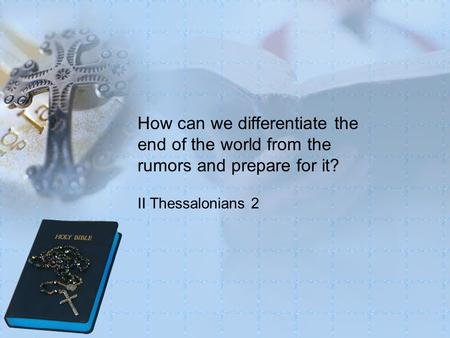 How can we differentiate the end of the world from the rumors and prepare for it? II Thessalonians 2.