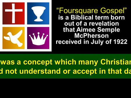 """Foursquare Gospel"" is a Biblical term born out of a revelation that Aimee Semple McPherson received in July of 1922 It was a concept which many Christians."