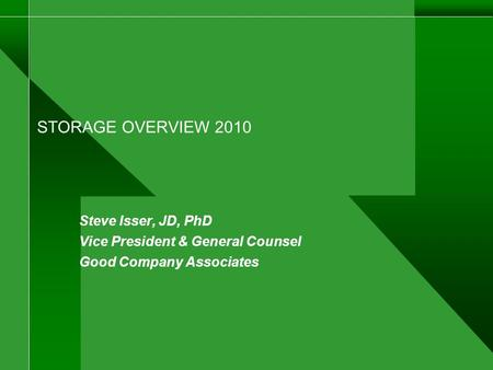 STORAGE OVERVIEW 2010 Steve Isser, JD, PhD Vice President & General Counsel Good Company Associates.